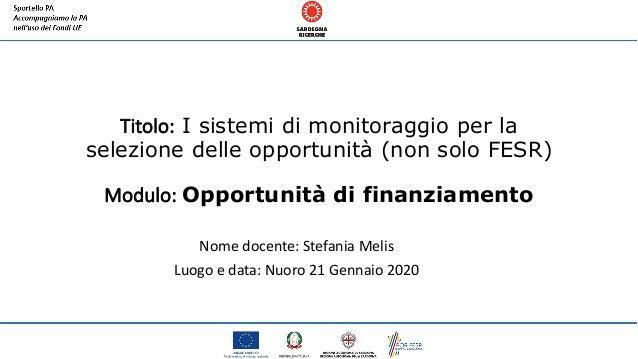 Titolo: I sistemi di monitoraggio per la selezione delle opportunità (non solo FESR) Modulo: Opportunità di finanziamento ...