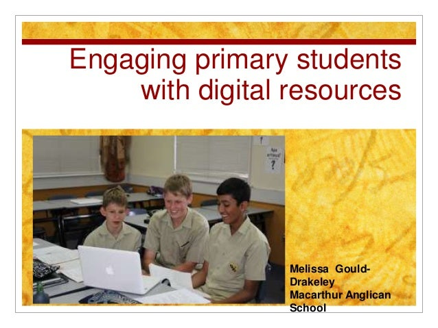 Engaging primary students with digital resources  Melissa GouldDrakeley Macarthur Anglican School