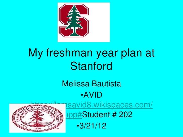 My freshman year plan at        Stanford          Melissa Bautista               •AVIDhttps://lpmsavid8.wikispaces.com/   ...