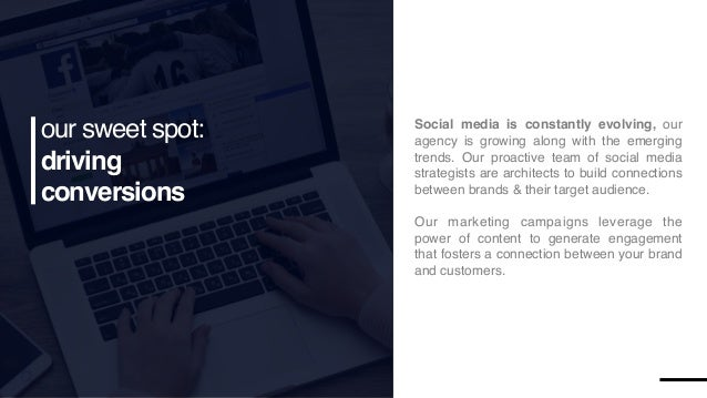 our sweet spot: driving conversions Social media is constantly evolving, our agency is growing along with the emerging tre...