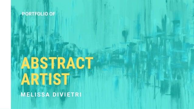 PORTFOLIO OF ABSTRACT ARTIST M E L I S S A D I V I E T R I