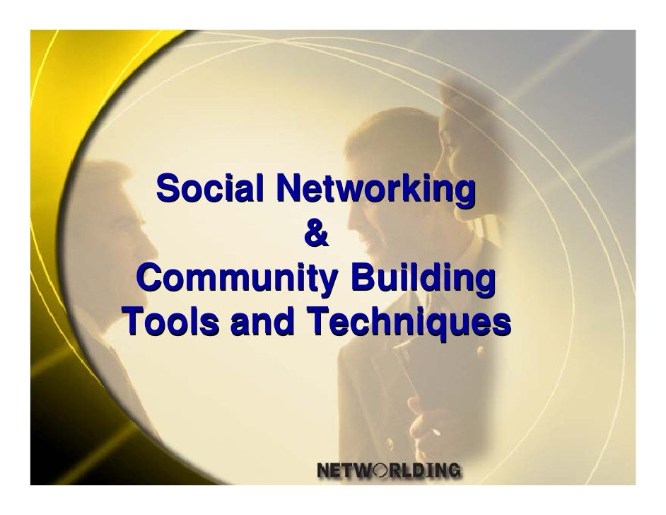 Social Networking           &  Community Building Tools and Techniques