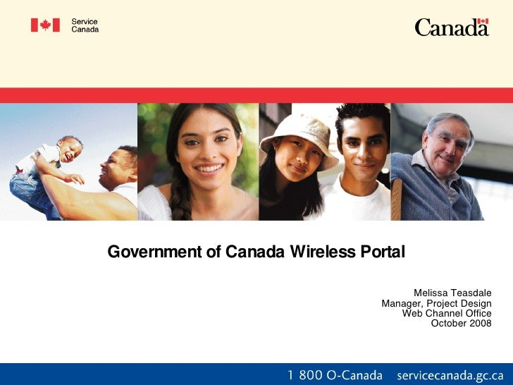 Government of Canada Wireless Portal Melissa Teasdale Manager, Project Design Web Channel Office October 2008