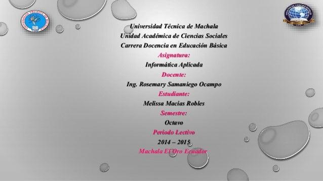 Universidad Técnica de Machala  Unidad Académica de Ciencias Sociales  Carrera Docencia en Educación Básica  Asignatura:  ...