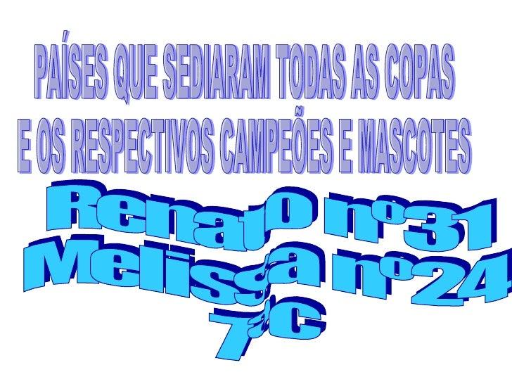 Renato nº31 Melissa nº24  7ªc PAÍSES QUE SEDIARAM TODAS AS COPAS E OS RESPECTIVOS CAMPEÕES E MASCOTES
