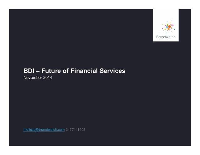BDI – Future of Financial Services  November 2014  melissa@brandwatch.com 3477141303