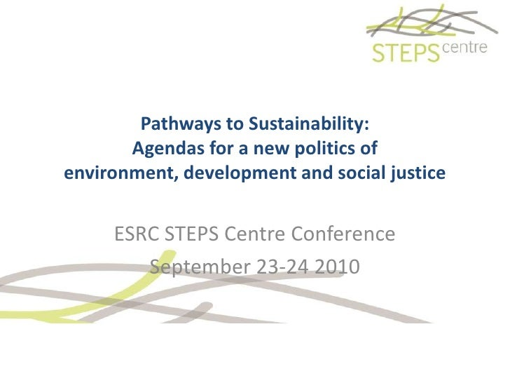 Pathways to Sustainability:Agendas for a new politics of environment, development and social justice<br />ESRC STEPS Centr...