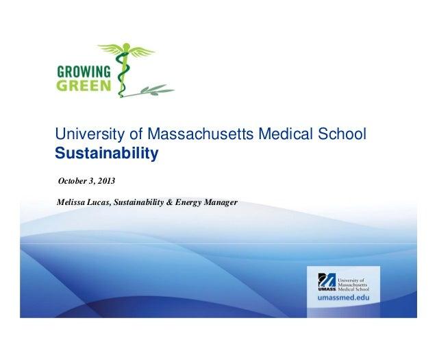 University of Massachusetts Medical School Sustainability October 3, 2013 Melissa Lucas, Sustainability & Energy Manager