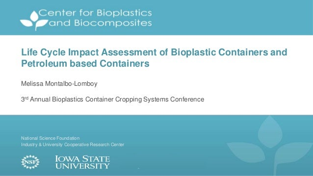 National Science Foundation Industry & University Cooperative Research Center Life Cycle Impact Assessment of Bioplastic C...