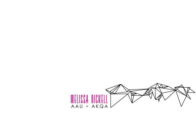 Melissa nickell AAU + AKQA MELISSA.NICKELL @GMAIL.COM MELISSANICKELL.COM @MISSNICKELL 707.616.8790