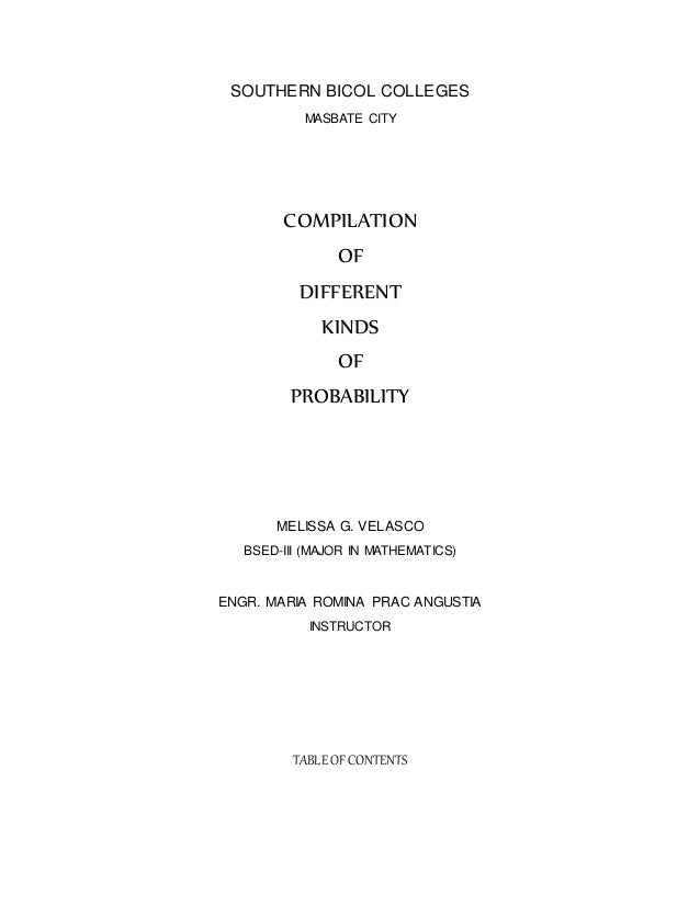 SOUTHERN BICOL COLLEGES MASBATE CITY COMPILATION OF DIFFERENT KINDS OF PROBABILITY MELISSA G. VELASCO BSED-III (MAJOR IN M...