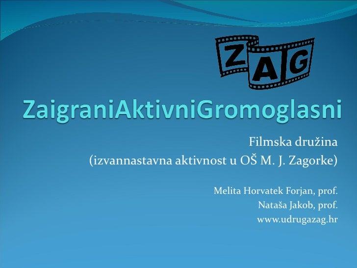 Filmska družina(izvannastavna aktivnost u OŠ M. J. Zagorke)                      Melita Horvatek Forjan, prof.            ...