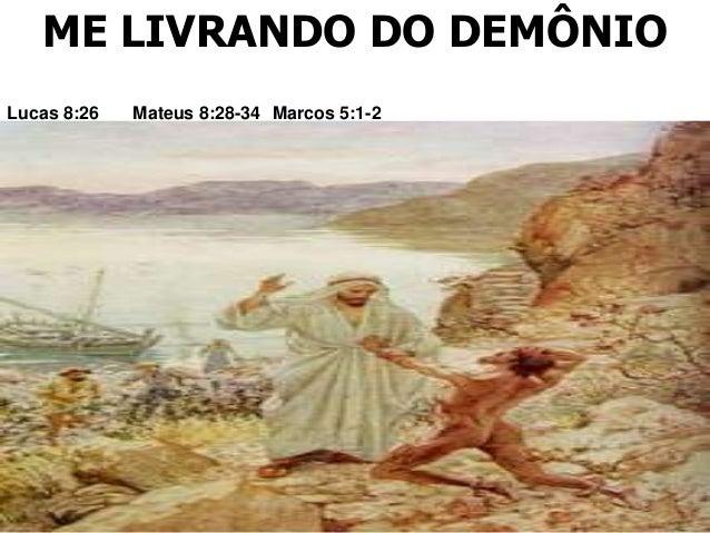 ME LIVRANDO DO DEMÔNIO Mateus 8:28-34 Marcos 5:1-2Lucas 8:26