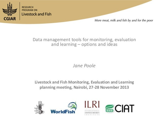 Data management tools for monitoring, evaluation and learning – options and ideas  Jane Poole Livestock and Fish Monitorin...