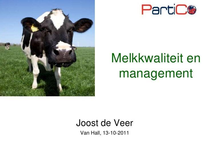 Melkkwaliteit en management<br />Joost de Veer<br />Van Hall, 13-10-2011<br />