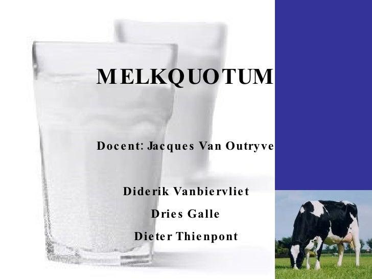 MELKQUOTUM Docent: Jacques Van Outryve Diderik Vanbiervliet Dries Galle Dieter Thienpont