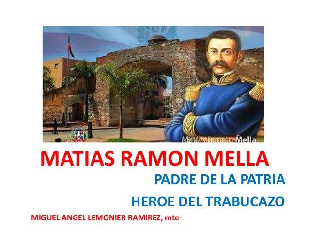MATIAS RAMON MELLA PADRE DE LA PATRIA HEROE DEL TRABUCAZO MIGUEL ANGEL LEMONIER RAMIREZ, mte