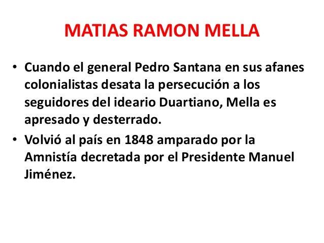MATIAS RAMON MELLA • Cuando Faustino Soulouque invade el país, Mella se incorporó al Ejército, destacándose en la famosa B...
