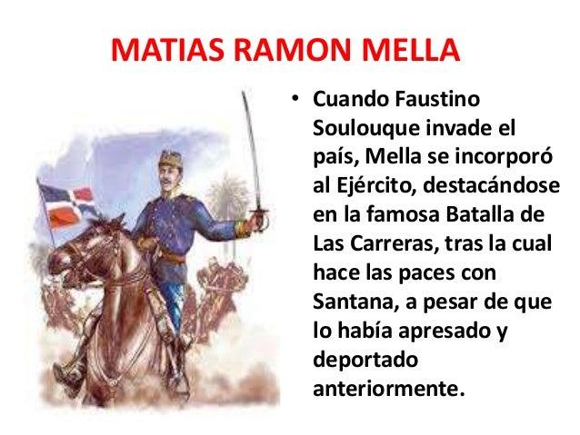 MATIAS RAMON MELLA • Por un tiempo Mella pareció olvidarse de los ideales duartianos y desempeñó varios cargos como el de ...