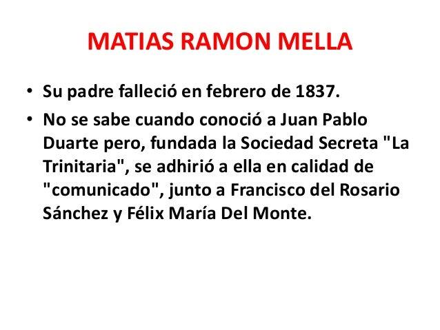 MATIAS RAMON MELLA • Duarte vio en Mella un discípulo de condiciones excepcionales y lo designó para substituir a Juan Nep...