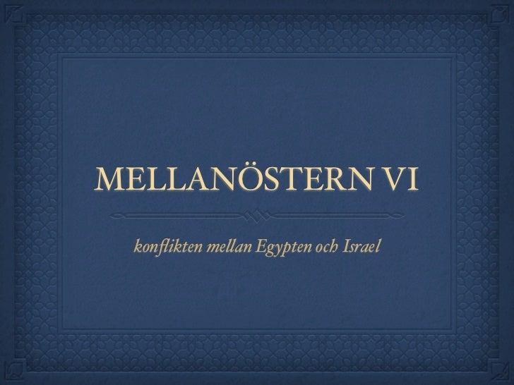 MELLANÖSTERN VI konflikten me!an Egypten och Israel