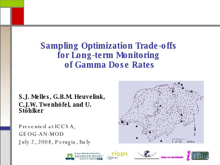 Sampling Optimization Trade-offs  for Long-term Monitoring  of Gamma Dose Rates S.J. Melles, G.B.M. Heuvelink,  C.J.W. Twe...