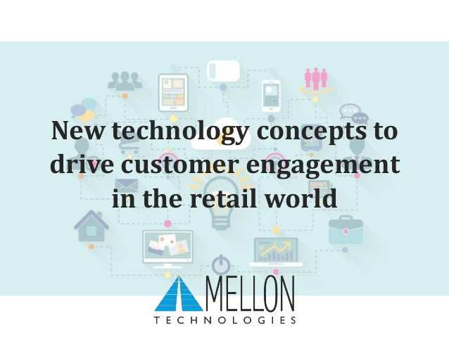 New technology concepts to drive customer engagement in the retail world