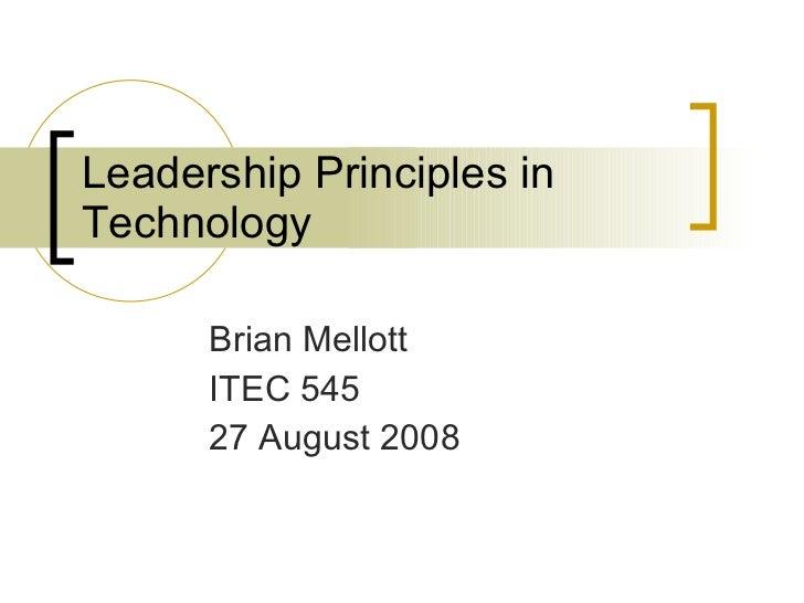Leadership Principles in Technology Brian Mellott ITEC 545 27 August 2008