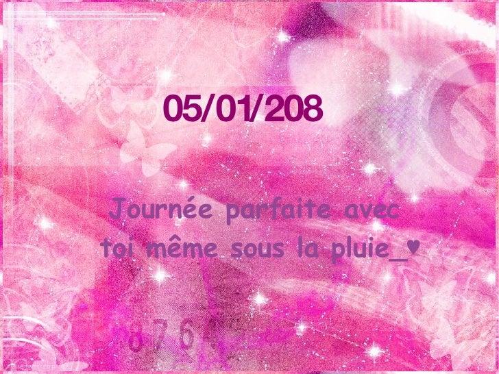 Journée parfaite avec  toi même sous la pluie_♥ 05/01/208