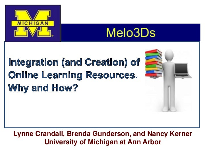 Melo3Ds<br />Integration (and Creation) of<br />Online Learning Resources.  <br />Why and How?<br />Lynne Crandall, Brenda...