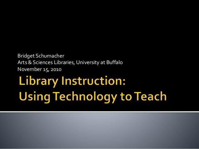 Bridget Schumacher Arts & Sciences Libraries, University at Buffalo November 15, 2010