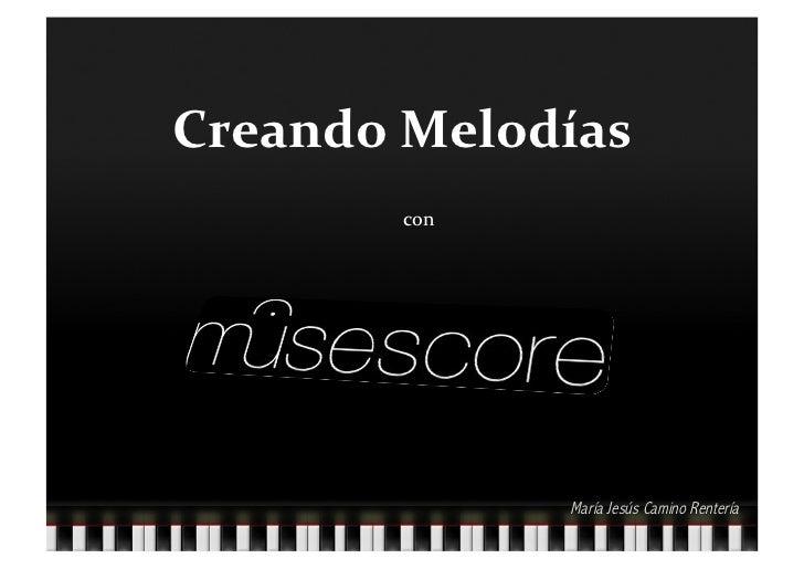 Creando Melodías            con                      María Jesús Camino Rentería