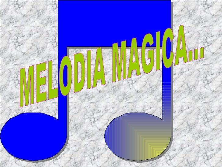 MELODIA MAGICA...
