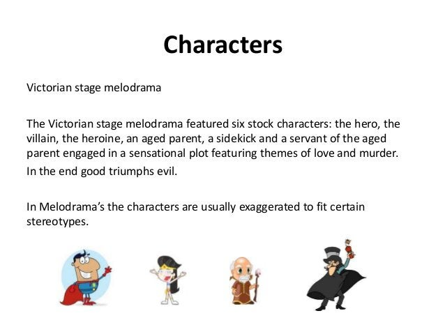 Characters Victorian stage melodrama The Victorian stage melodrama featured six stock characters: the hero, the villain, t...