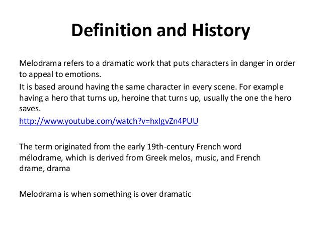 Definition and History Melodrama refers to a dramatic work that puts characters in danger in order to appeal to emotions. ...