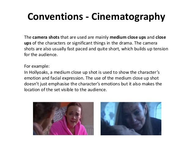Conventions - Cinematography The camera shots that are used are mainly medium close ups and close ups of the characters or...