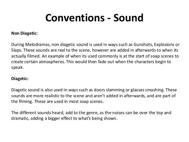 Conventions - Sound Non Diagetic: During Melodramas, non diagetic sound is used in ways such as Gunshots, Explosions or Sl...