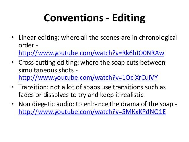 Conventions - Editing • Linear editing: where all the scenes are in chronological order http://www.youtube.com/watch?v=Rk6...