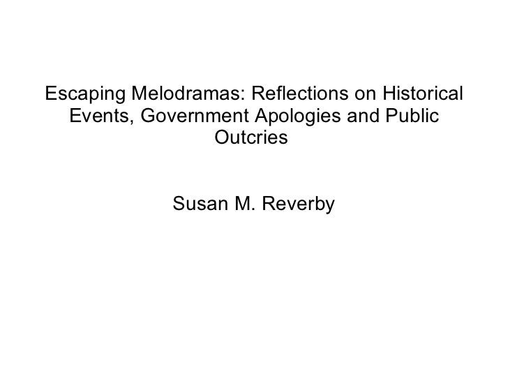 Escaping Melodramas: Reflections on Historical Events, Government Apologies and Public Outcries  Susan M. Reverby