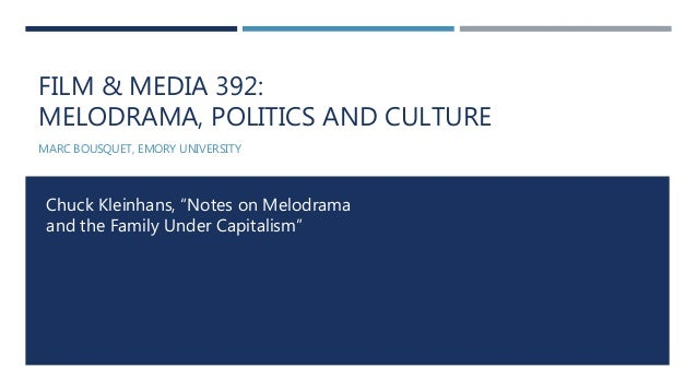 "FILM & MEDIA 392: MELODRAMA, POLITICS AND CULTURE MARC BOUSQUET, EMORY UNIVERSITY Chuck Kleinhans, ""Notes on Melodrama and..."