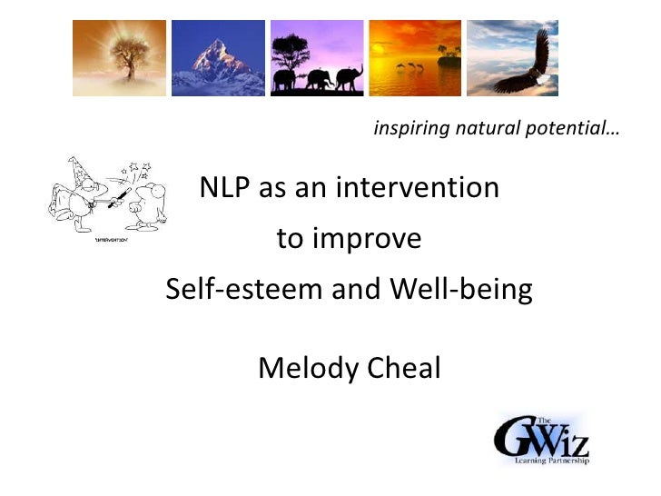 inspiring natural potential…<br />NLP as an intervention<br />to improve<br />Self-esteem and Well-being<br />Melody Cheal...