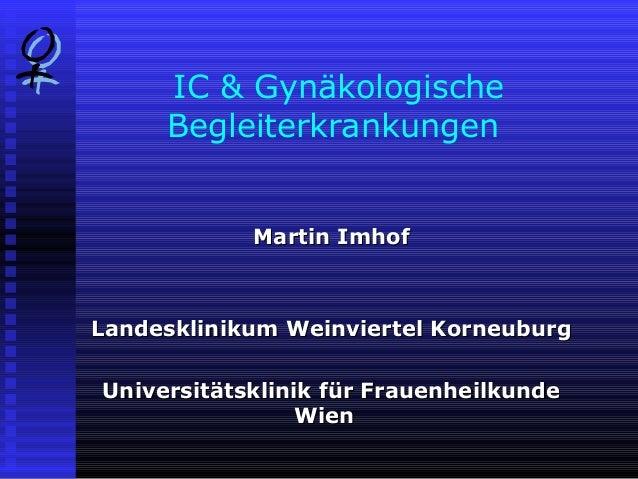 IC & GynäkologischeBegleiterkrankungenMartin ImhofMartin ImhofLandesklinikum Weinviertel KorneuburgLandesklinikum Weinvier...