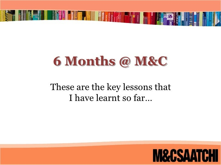 6 Months @ M&C<br />These are the key lessons that  I have learnt so far…<br />