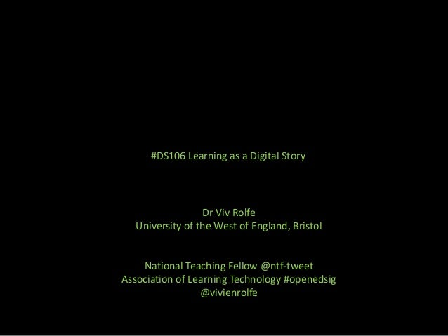 #DS106 Learning as a Digital Story Dr Viv Rolfe University of the West of England, Bristol National Teaching Fellow @ntf-t...