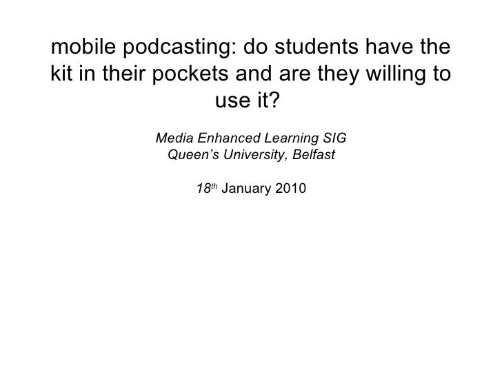 mobile podcasting: do students have the kit in their pockets and are they willing to use it?  Media Enhanced Learning SIG ...