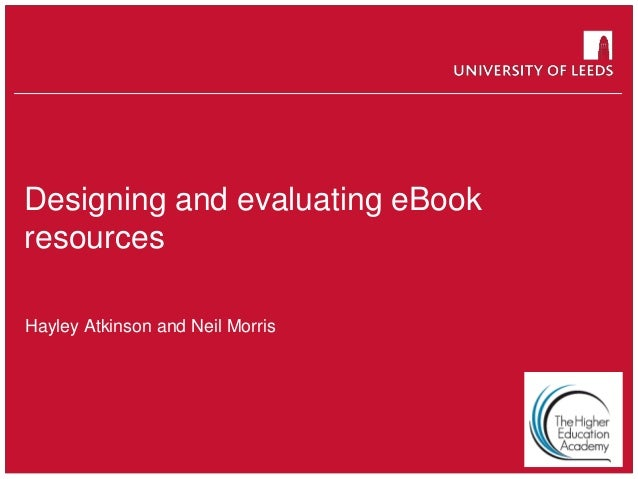 School of something FACULTY OF OTHER Designing and evaluating eBook resources Hayley Atkinson and Neil Morris