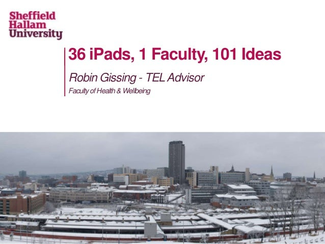 36 iPads, 1 Faculty, 101 IdeasRobin Gissing - TEL AdvisorFaculty of Health & Wellbeing