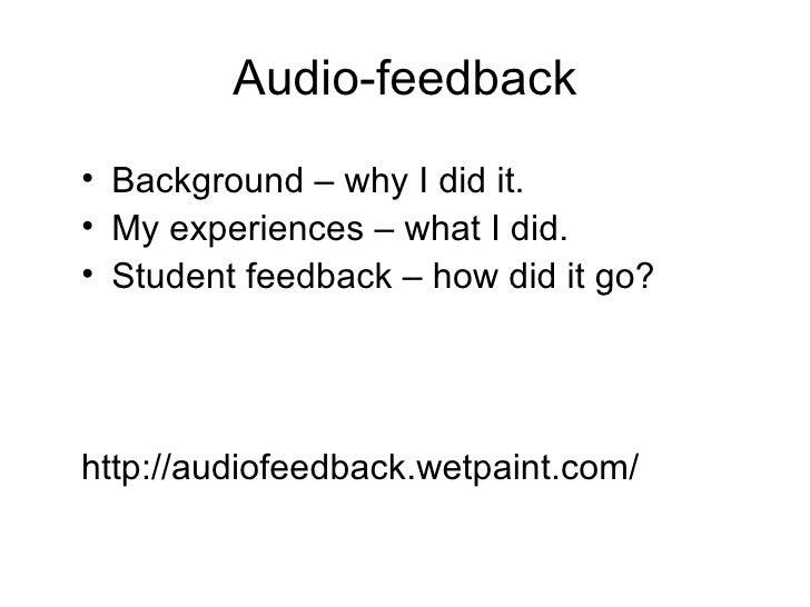 Audio-feedback <ul><li>Background – why I did it. </li></ul><ul><li>My experiences – what I did. </li></ul><ul><li>Student...