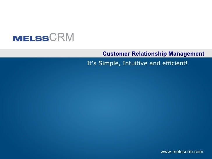 Customer Relationship ManagementIts Simple, Intuitive and efficient!                           www.melsscrm.com