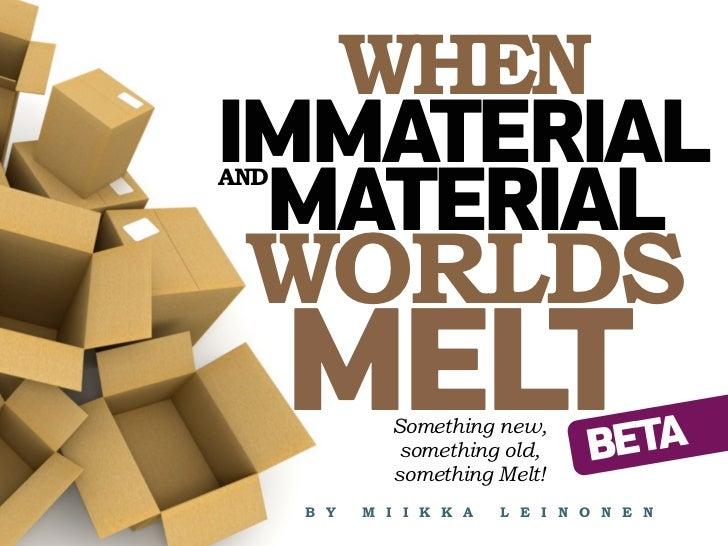 WHENIMMATERIALAND MATERIAL WORLDS      MELT    Something new,               something old,     BETA              something...